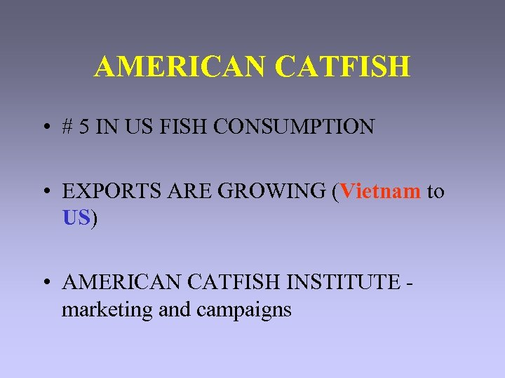 AMERICAN CATFISH • # 5 IN US FISH CONSUMPTION • EXPORTS ARE GROWING (Vietnam