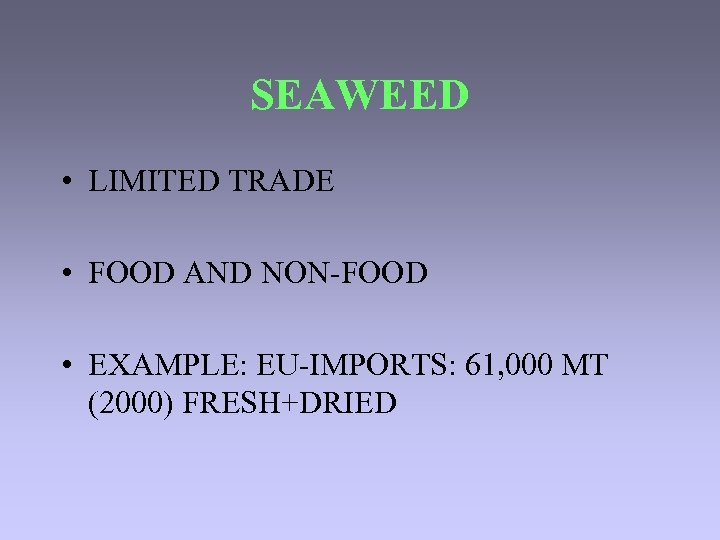 SEAWEED • LIMITED TRADE • FOOD AND NON-FOOD • EXAMPLE: EU-IMPORTS: 61, 000 MT
