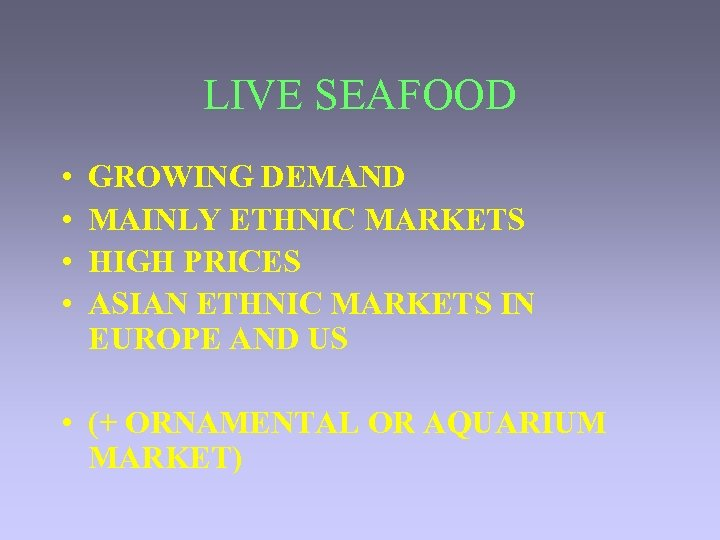 LIVE SEAFOOD • • GROWING DEMAND MAINLY ETHNIC MARKETS HIGH PRICES ASIAN ETHNIC MARKETS