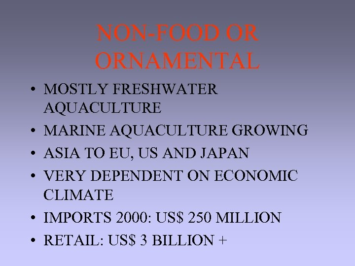 NON-FOOD OR ORNAMENTAL • MOSTLY FRESHWATER AQUACULTURE • MARINE AQUACULTURE GROWING • ASIA TO
