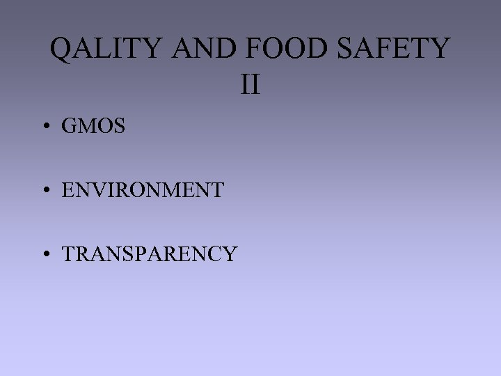 QALITY AND FOOD SAFETY II • GMOS • ENVIRONMENT • TRANSPARENCY