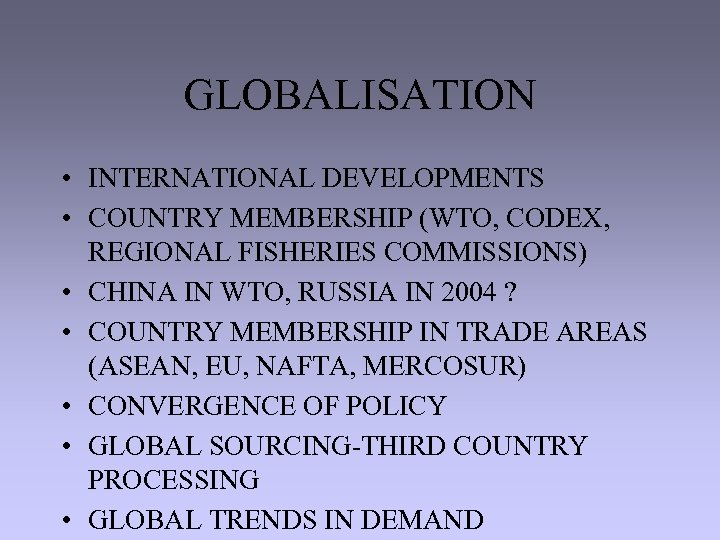 GLOBALISATION • INTERNATIONAL DEVELOPMENTS • COUNTRY MEMBERSHIP (WTO, CODEX, REGIONAL FISHERIES COMMISSIONS) • CHINA