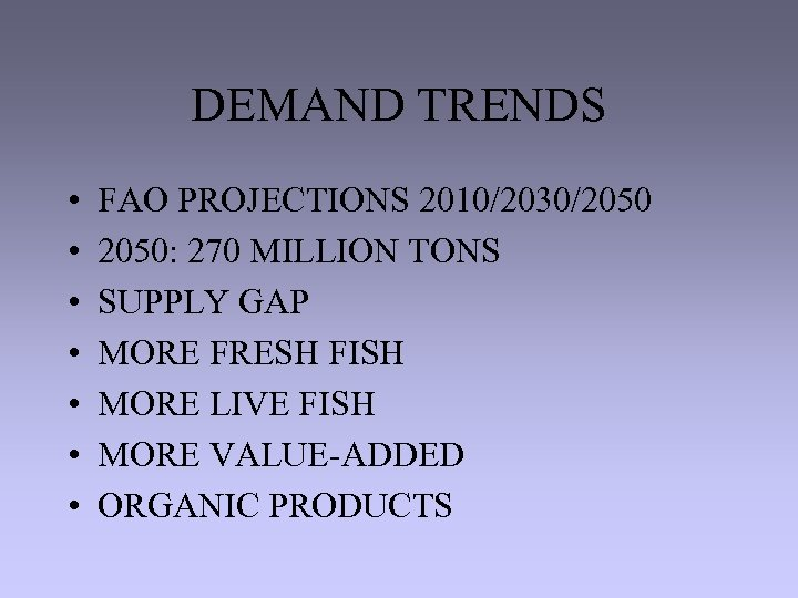 DEMAND TRENDS • • FAO PROJECTIONS 2010/2030/2050: 270 MILLION TONS SUPPLY GAP MORE FRESH