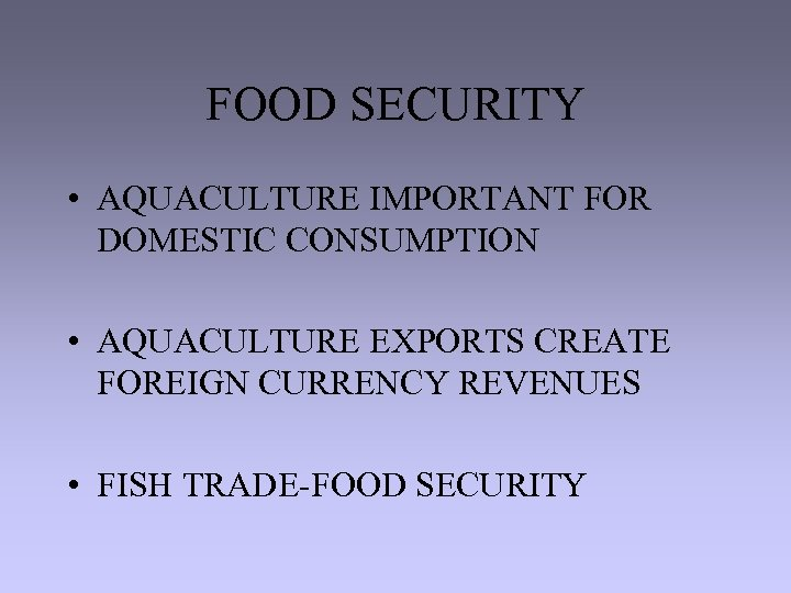 FOOD SECURITY • AQUACULTURE IMPORTANT FOR DOMESTIC CONSUMPTION • AQUACULTURE EXPORTS CREATE FOREIGN CURRENCY