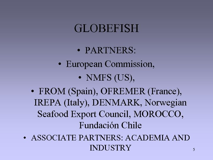 GLOBEFISH • PARTNERS: • European Commission, • NMFS (US), • FROM (Spain), OFREMER (France),