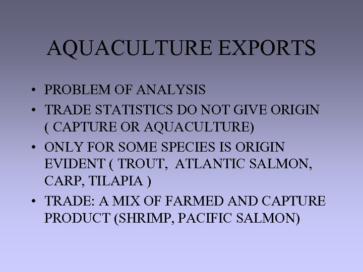 AQUACULTURE EXPORTS • PROBLEM OF ANALYSIS • TRADE STATISTICS DO NOT GIVE ORIGIN (