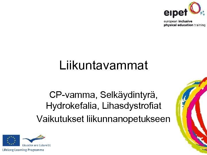 Liikuntavammat CP-vamma, Selkäydintyrä, Hydrokefalia, Lihasdystrofiat Vaikutukset liikunnanopetukseen