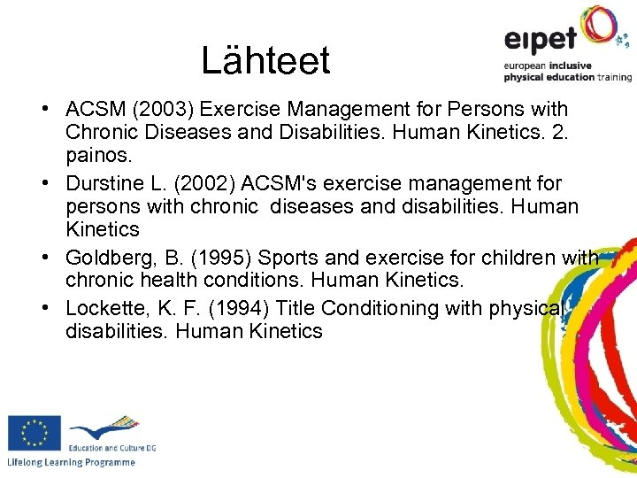 Lähteet • ACSM (2003) Exercise Management for Persons with Chronic Diseases and Disabilities. Human