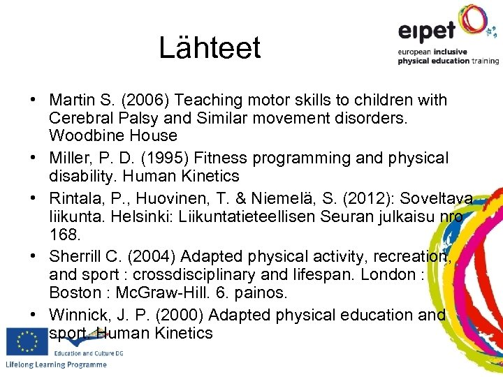 Lähteet • Martin S. (2006) Teaching motor skills to children with Cerebral Palsy and