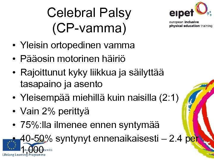 Celebral Palsy (CP-vamma) • Yleisin ortopedinen vamma • Pääosin motorinen häiriö • Rajoittunut kyky