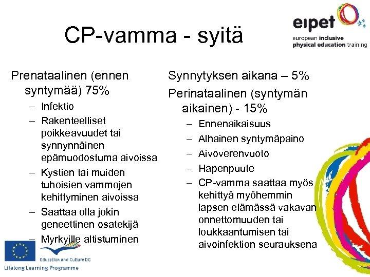 CP-vamma - syitä Prenataalinen (ennen syntymää) 75% – Infektio – Rakenteelliset poikkeavuudet tai synnynnäinen