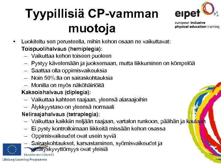 Tyypillisiä CP-vamman muotoja • Luokiteltu sen perusteella, mihin kehon osaan ne vaikuttavat: Toispuolihalvaus (hemiplegia):