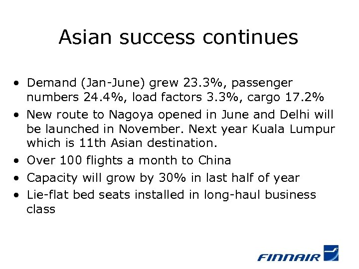Asian success continues • Demand (Jan-June) grew 23. 3%, passenger numbers 24. 4%, load