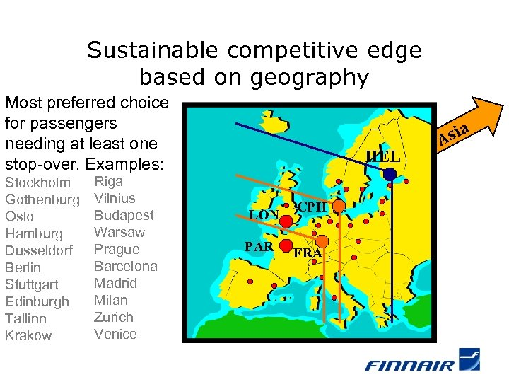 Sustainable competitive edge based on geography Most preferred choice for passengers needing at least