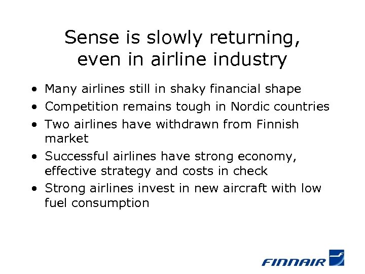 Sense is slowly returning, even in airline industry • Many airlines still in shaky