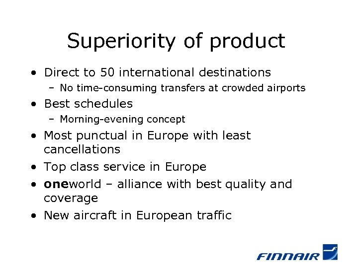 Superiority of product • Direct to 50 international destinations – No time-consuming transfers at