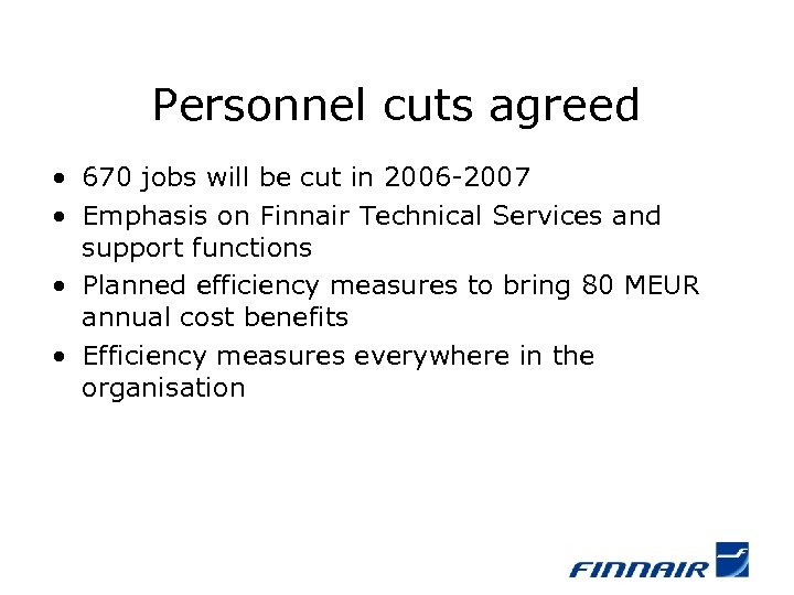 Personnel cuts agreed • 670 jobs will be cut in 2006 -2007 • Emphasis