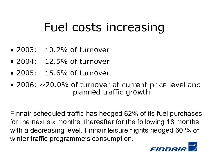 Fuel costs increasing • 2003: 10. 2% of turnover • 2004: 12. 5% of
