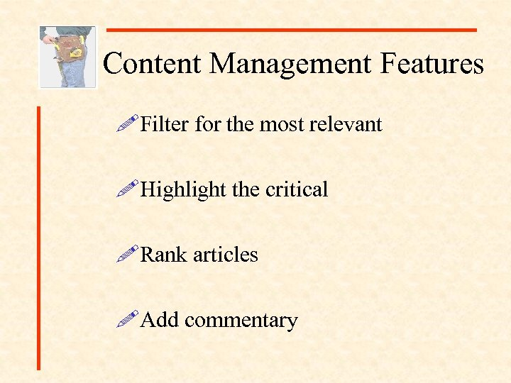 Content Management Features !Filter for the most relevant !Highlight the critical !Rank articles !Add