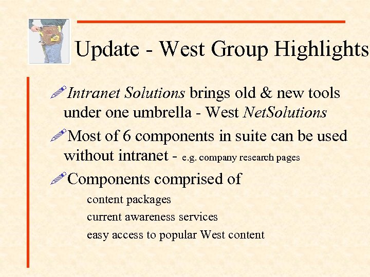 Update - West Group Highlights !Intranet Solutions brings old & new tools under one
