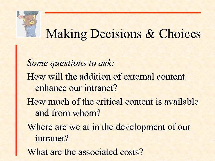 Making Decisions & Choices Some questions to ask: How will the addition of external