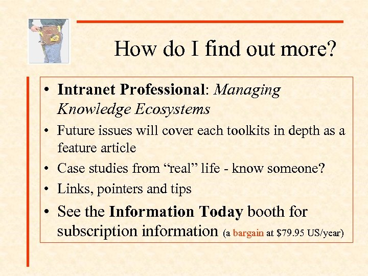 How do I find out more? • Intranet Professional: Managing Knowledge Ecosystems • Future