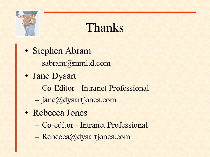 Thanks • Stephen Abram – sabram@mmltd. com • Jane Dysart – Co-Editor - Intranet