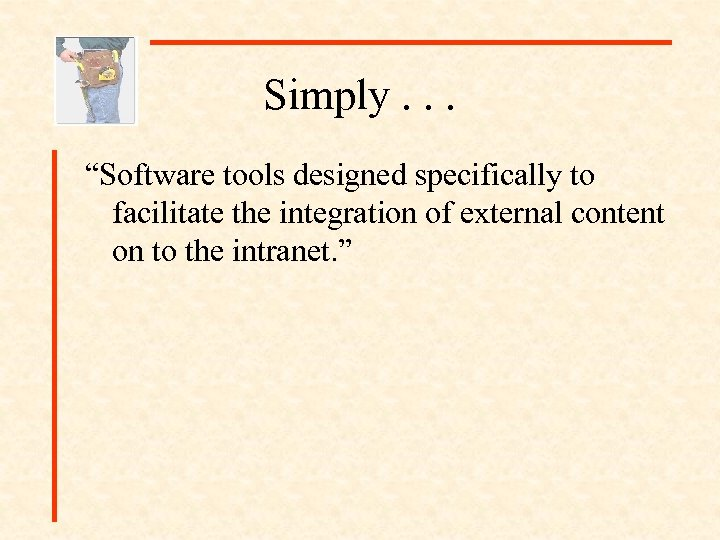 "Simply. . . ""Software tools designed specifically to facilitate the integration of external content"