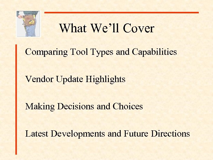 What We'll Cover Comparing Tool Types and Capabilities Vendor Update Highlights Making Decisions and