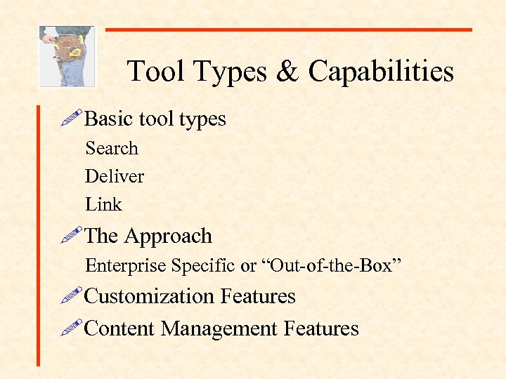 Tool Types & Capabilities !Basic tool types Search Deliver Link !The Approach Enterprise Specific