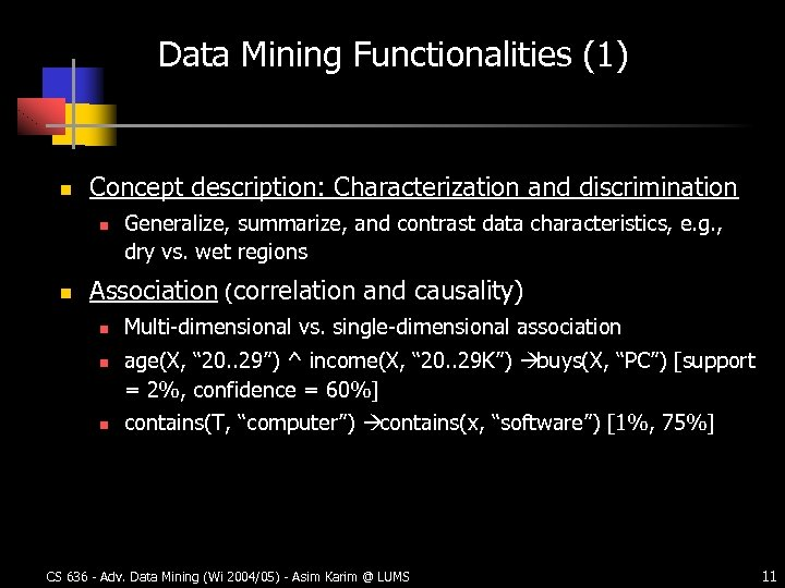 Data Mining Functionalities (1) n Concept description: Characterization and discrimination n n Generalize, summarize,