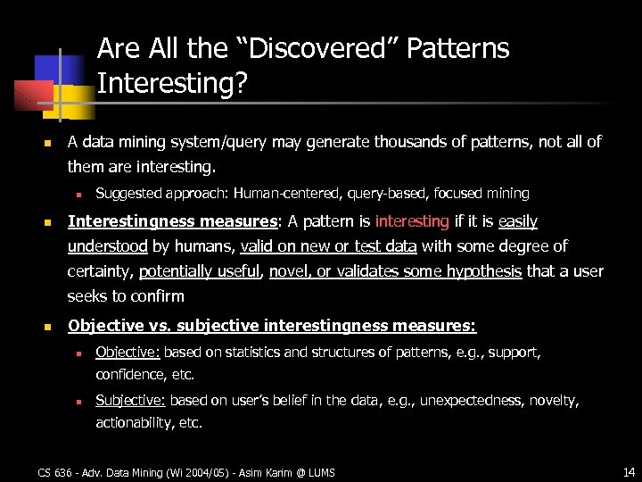 "Are All the ""Discovered"" Patterns Interesting? n A data mining system/query may generate thousands"