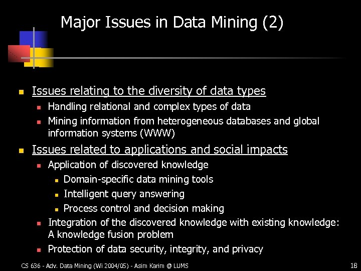 Major Issues in Data Mining (2) n Issues relating to the diversity of data