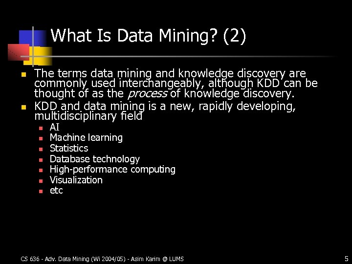 What Is Data Mining? (2) n n The terms data mining and knowledge discovery