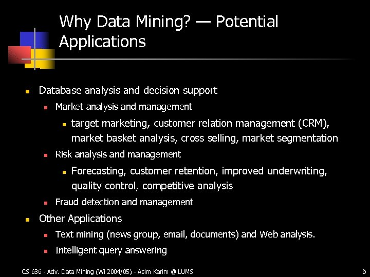 Why Data Mining? — Potential Applications n Database analysis and decision support n Market