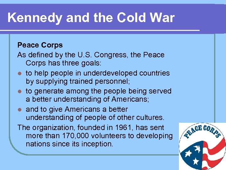 Kennedy and the Cold War Peace Corps As defined by the U. S. Congress,