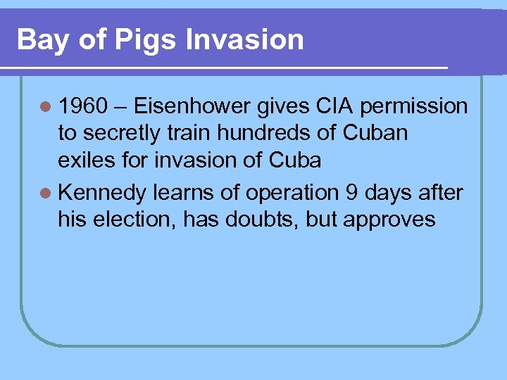 Bay of Pigs Invasion l 1960 – Eisenhower gives CIA permission to secretly train