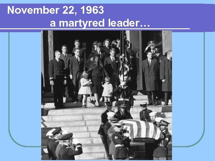 November 22, 1963 a martyred leader…