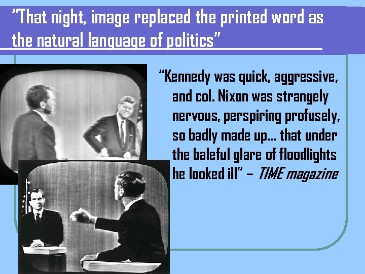 """""""That night, image replaced the printed word as the natural language of politics"""" """"Kennedy"""
