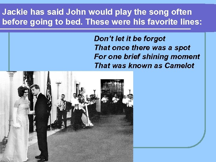 Jackie has said John would play the song often before going to bed. These