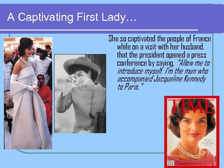 A Captivating First Lady… She so captivated the people of France while on a
