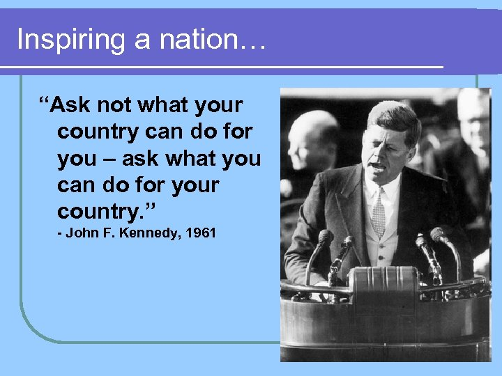 """Inspiring a nation… """"Ask not what your country can do for you – ask"""