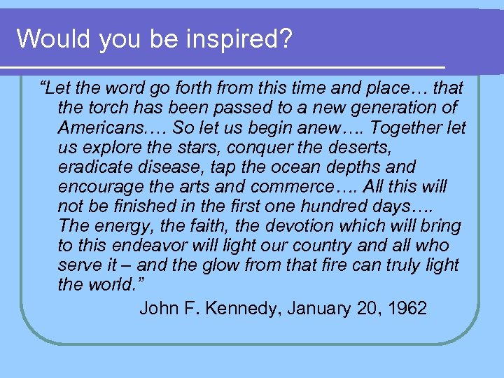 """Would you be inspired? """"Let the word go forth from this time and place…"""