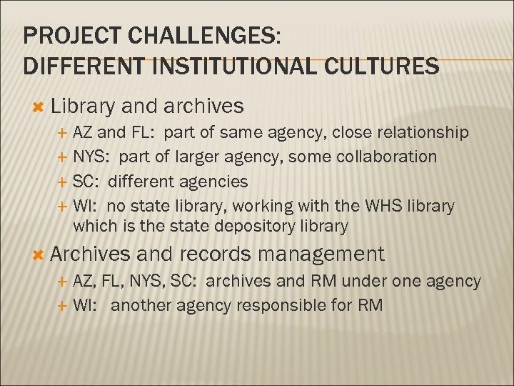PROJECT CHALLENGES: DIFFERENT INSTITUTIONAL CULTURES Library and archives AZ and FL: part of same
