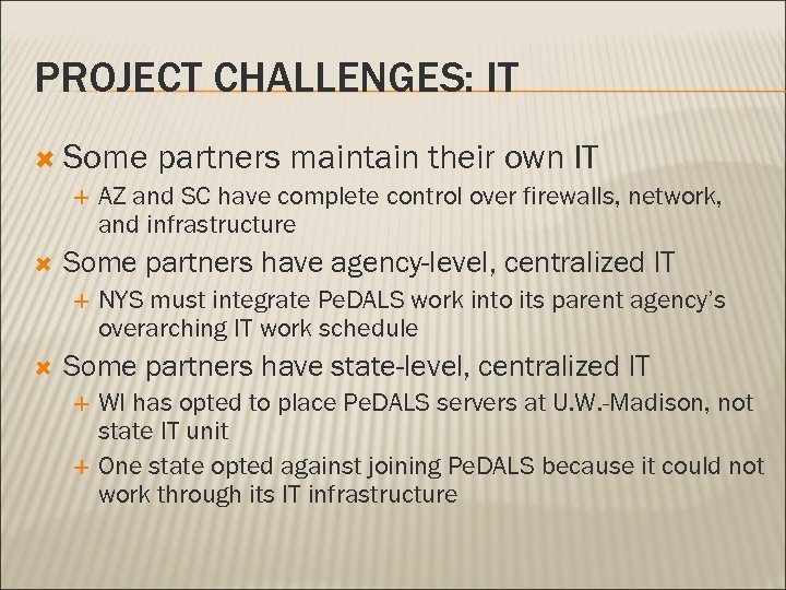 PROJECT CHALLENGES: IT Some partners maintain their own IT AZ and SC have complete