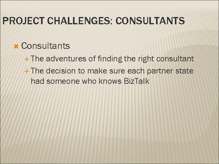 PROJECT CHALLENGES: CONSULTANTS Consultants The adventures of finding the right consultant The decision to