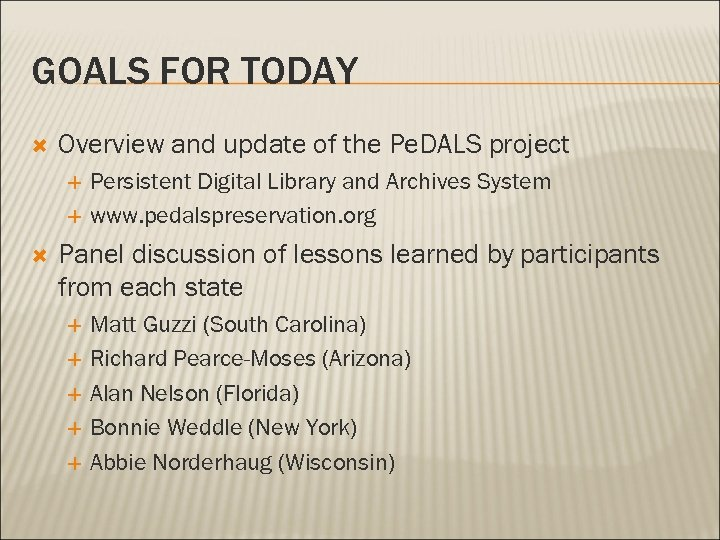GOALS FOR TODAY Overview and update of the Pe. DALS project Persistent Digital Library