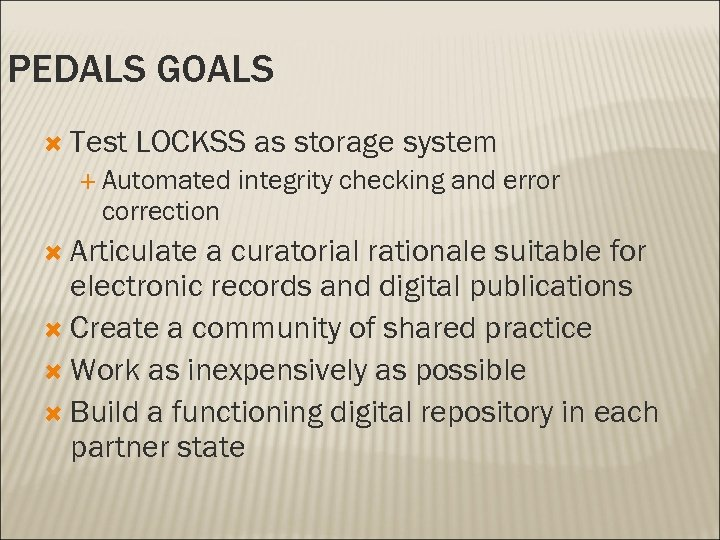 PEDALS GOALS Test LOCKSS as storage system Automated correction Articulate integrity checking and error