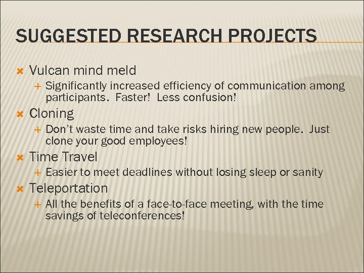 SUGGESTED RESEARCH PROJECTS Vulcan mind meld Cloning Don't waste time and take risks hiring