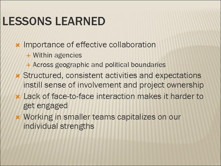 LESSONS LEARNED Importance of effective collaboration Within agencies Across geographic and political boundaries Structured,